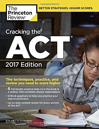 Cracking the ACT with 6 Practice Tests, 2017 Edition: The Techniques, Practice, and Review You Need to Score Higher (College Test Preparation)